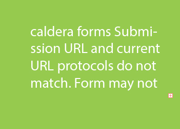 caldera forms Submission URL and current URL protocols do not match. Form may not function properly